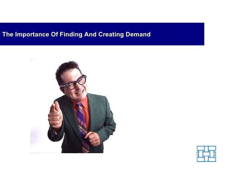 The Importance Of Finding And Creating Demand