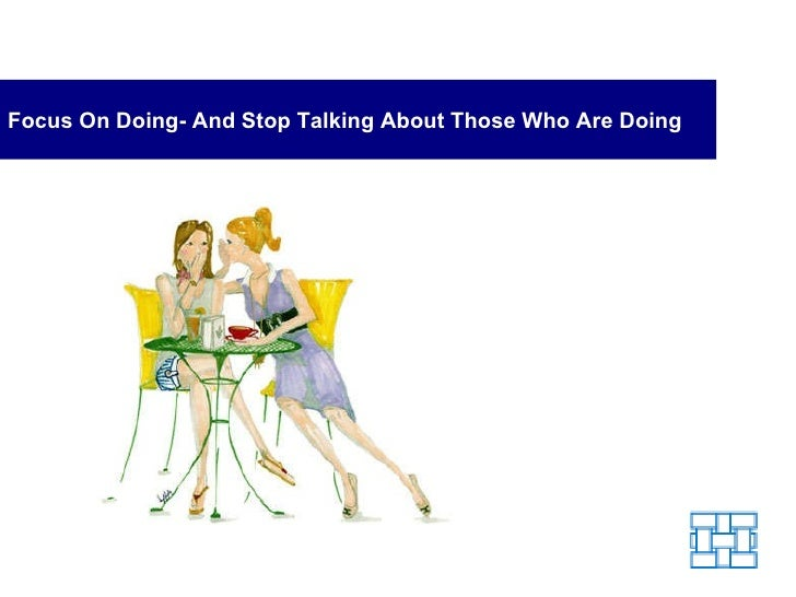 Focus On Doing- And Stop Talking About Those Who Are Doing