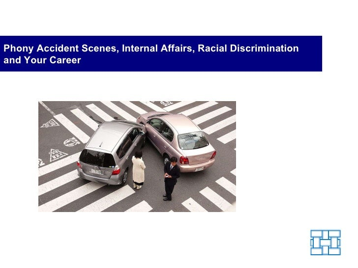 Phony Accident Scenes, Internal Affairs, Racial Discrimination and Your Career