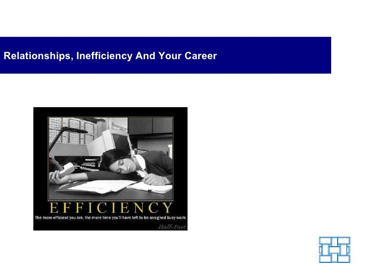 Relationships, Inefficiency and Your Career