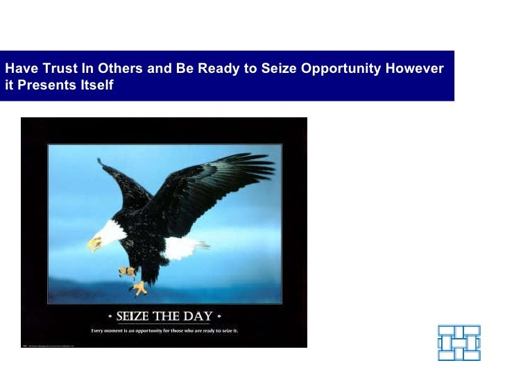 Have Trust In Others and Be Ready to Seize Opportunity However it Presents Itself