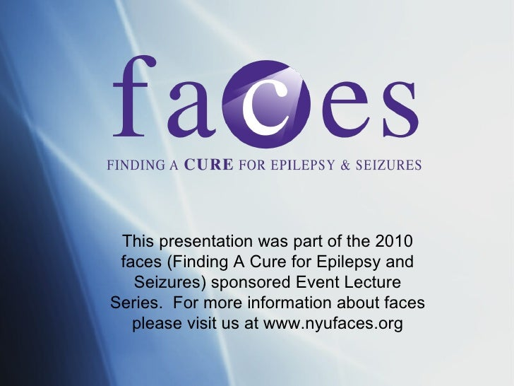 This presentation was part of the 2010 faces (Finding A Cure for Epilepsy and Seizures) sponsored Event Lecture Series.  F...
