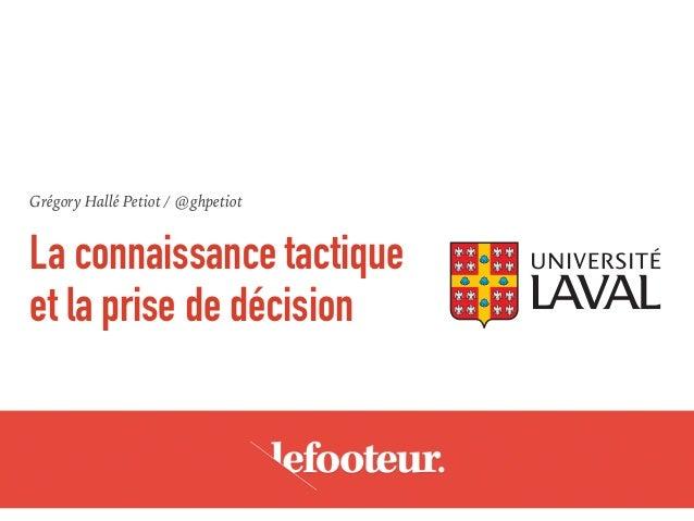 Grégory Hallé Petiot / @ghpetiot La connaissance tactique et la prise de décision