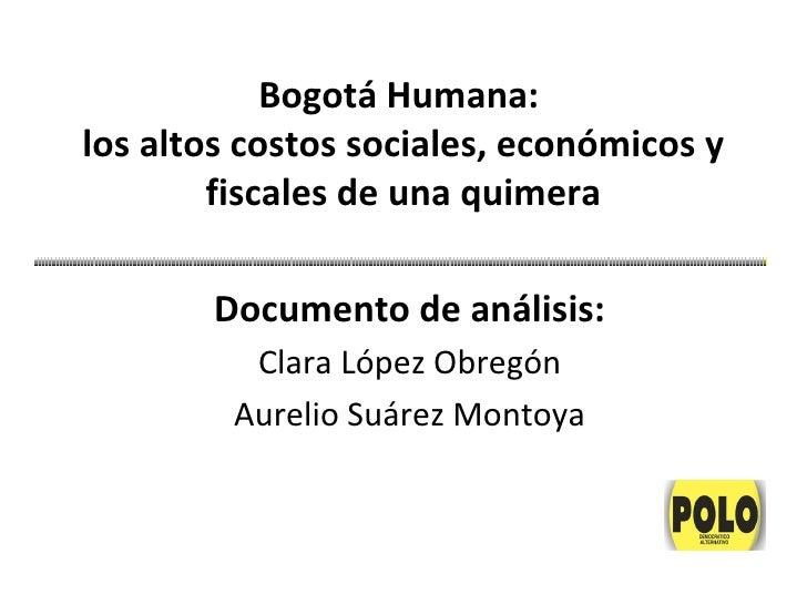 Bogotá Humana:los altos costos sociales, económicos y        fiscales de una quimera        Documento de análisis:        ...