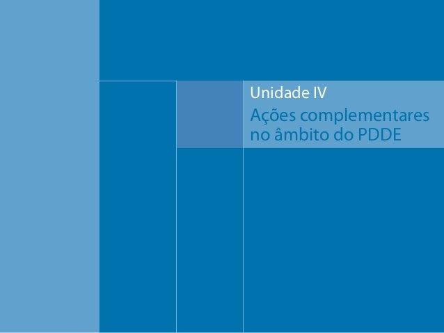 Unidade IV  Ações complementares no âmbito do PDDE