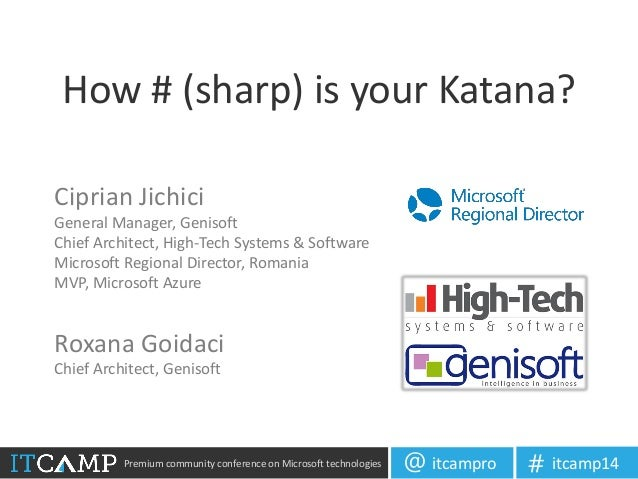 Premium community conference on Microsoft technologies itcampro@ itcamp14# How # (sharp) is your Katana? Ciprian Jichici G...