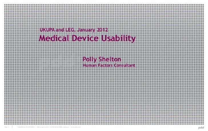 Medical Device Usability: Polly Shelton presents at UK UPA (Usability Professional's Association) and London Ergonomics Group (LEG) joint.