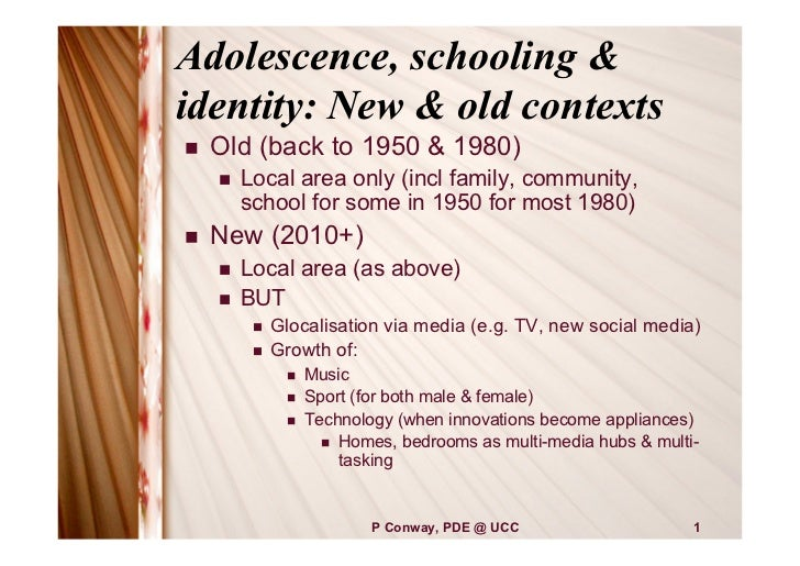 Adolescence, schooling &identity: New & old contexts   Old (back to 1950 & 1980)       Local area only (incl family, com...