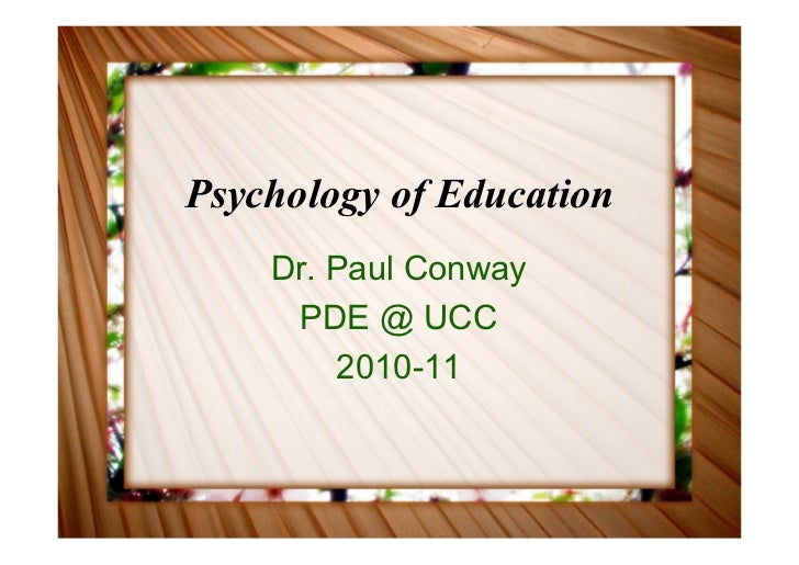 Psychology of Education    Dr. Paul Conway     PDE @ UCC        2010-11