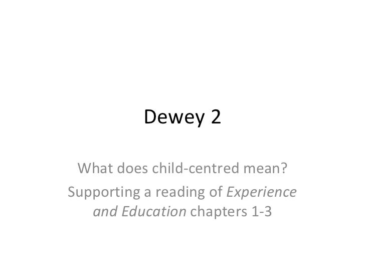 Dewey 2 What does child-centred mean?Supporting a reading of Experience   and Education chapters 1-3
