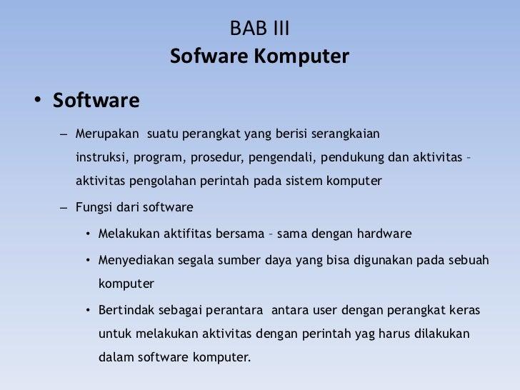 BAB III                    Sofware Komputer• Software  – Merupakan suatu perangkat yang berisi serangkaian    instruksi, p...