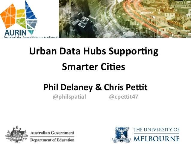 Urban  Data  Hubs  Suppor/ng   Smarter  Ci/es      Phil  Delaney  &  Chr...