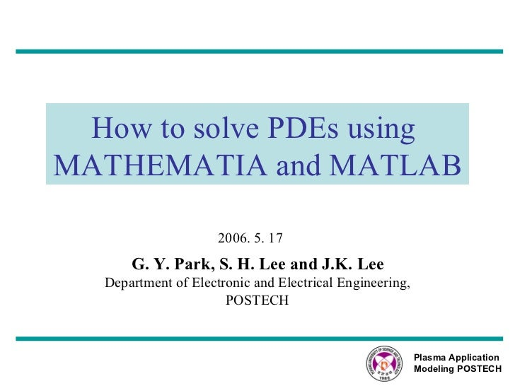 How to solve PDEs using  MATHEMATIA and MATLAB G. Y. Park, S. H. Lee and J.K. Lee Department of Electronic and Electrical ...