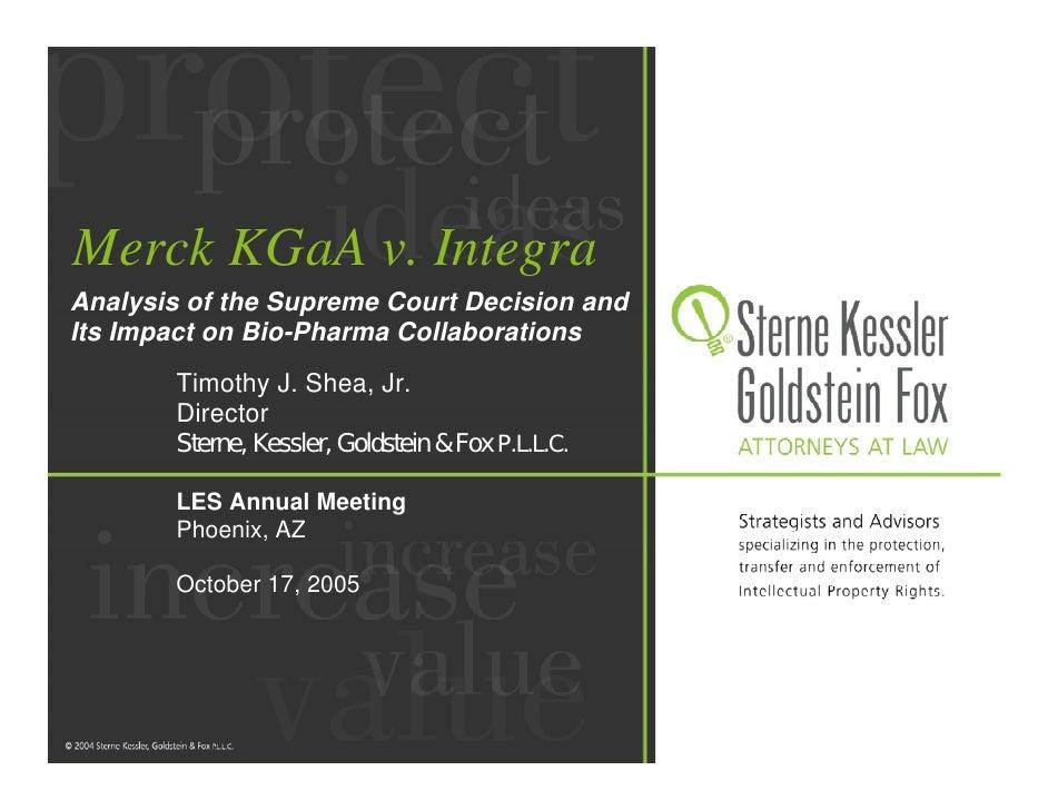 Merck KGaA v. Integra Analysis of the Supreme Court Decision and Its Impact on Bio-Pharma Collaborations        Timothy J....