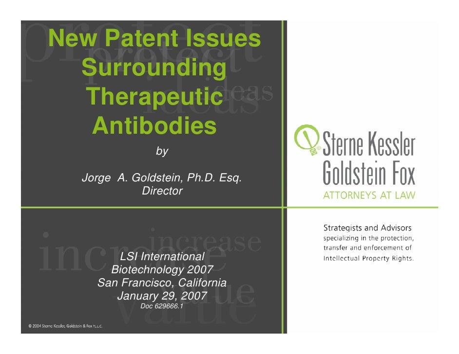 New Patent Issues   Surrounding   Therapeutic    Antibodies                 by    Jorge A. Goldstein, Ph.D. Esq.          ...