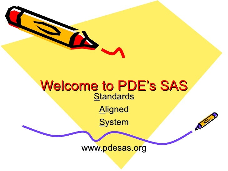 Welcome to PDE's SAS S tandards A ligned S ystem www.pdesas.org