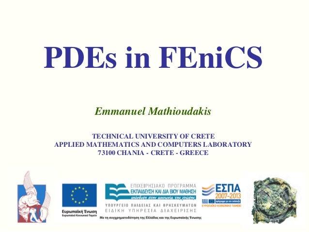 PDEs in FEniCS Emmanuel Mathioudakis TECHNICAL UNIVERSITY OF CRETE APPLIED MATHEMATICS AND COMPUTERS LABORATORY 73100 CHAN...