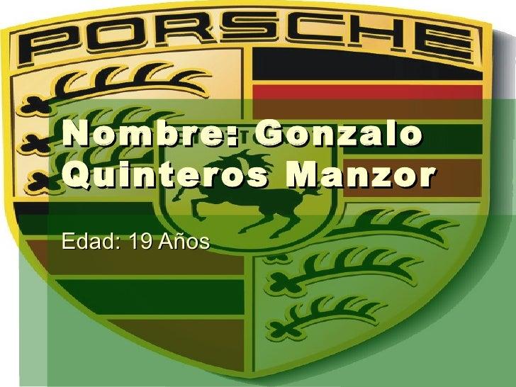 Nombre: Gonzalo Quinteros Manzor Edad: 19 Años