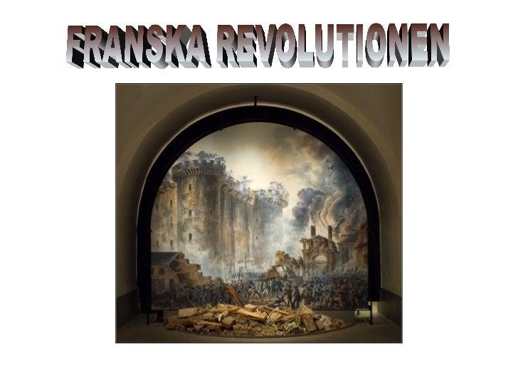 Franska revolutionen är en period i Frankrikes historia som rör tiden mellan år1789 och år 1799.Vid tiden för revolutionen...