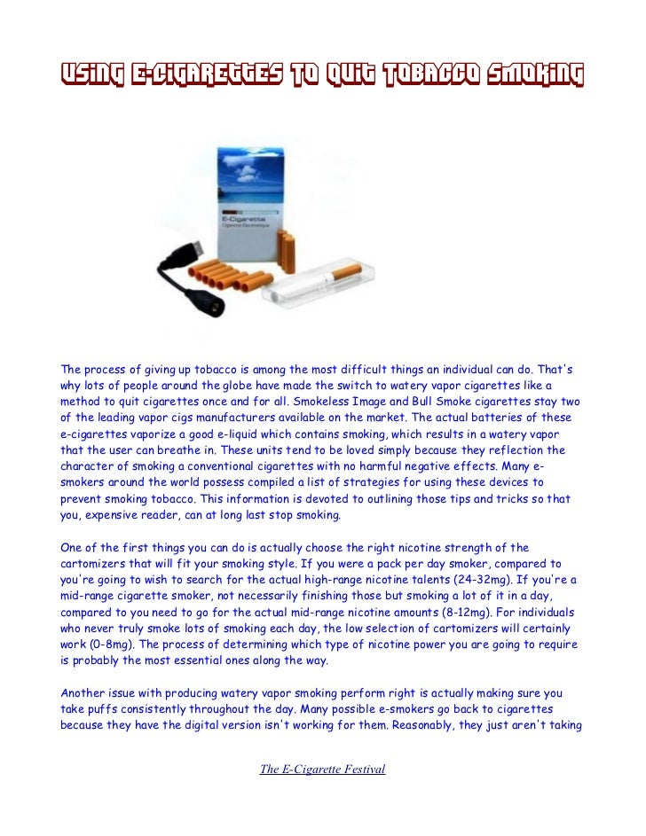 Using E-Cigarettes To Quit Tobacco SmokingThe process of giving up tobacco is among the most difficult things an individua...