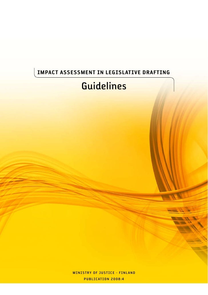 IMPACT ASSESSMENT IN LEGISLATIVE DRAFTING                Guidelines               MINISTRY OF JUST ICE - F INL AND        ...