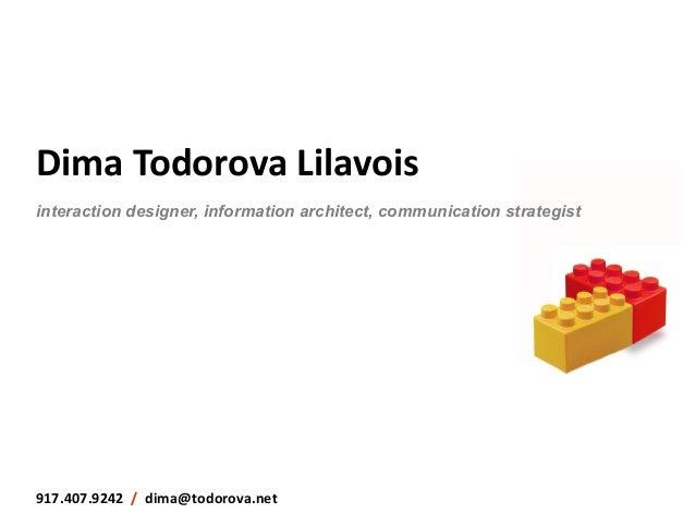 Dima Todorova Lilavois interaction designer, information architect, communication strategist917.407.9242  /  ...