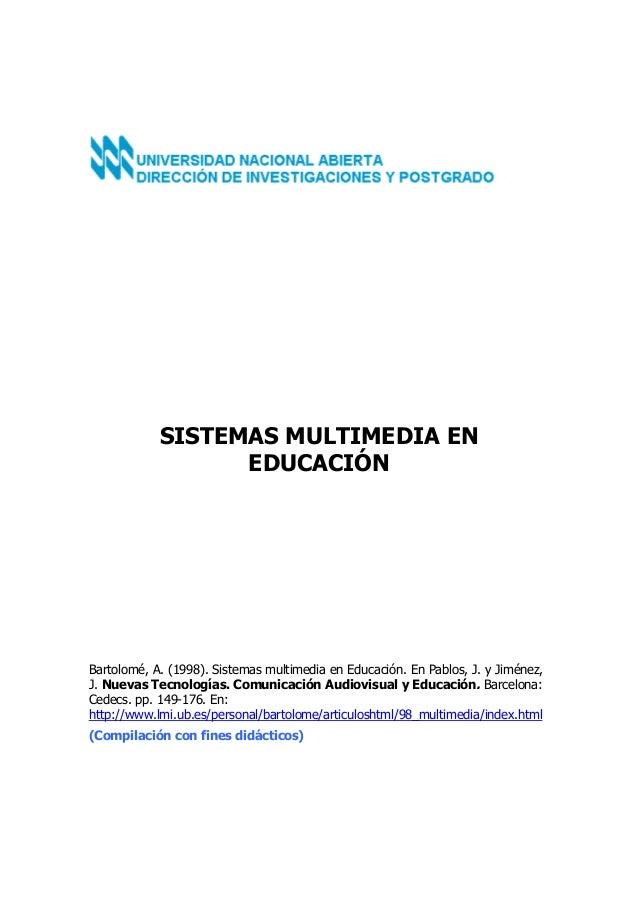 SISTEMAS MULTIMEDIA EN EDUCACIÓN  Bartolomé, A. (1998). Sistemas multimedia en Educación. En Pablos, J. y Jiménez, J. Nuev...