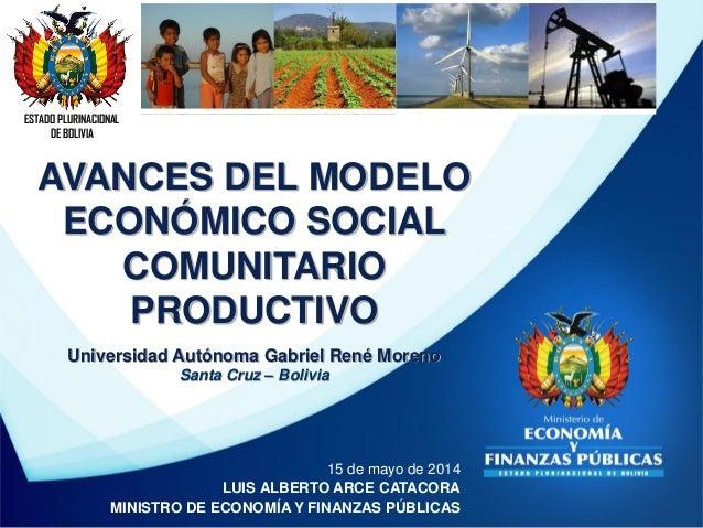 ESTADO PLURINACIONAL DE BOLIVIA 15 de mayo de 2014 LUIS ALBERTO ARCE CATACORA MINISTRO DE ECONOMÍA Y FINANZAS PÚBLICAS AVA...