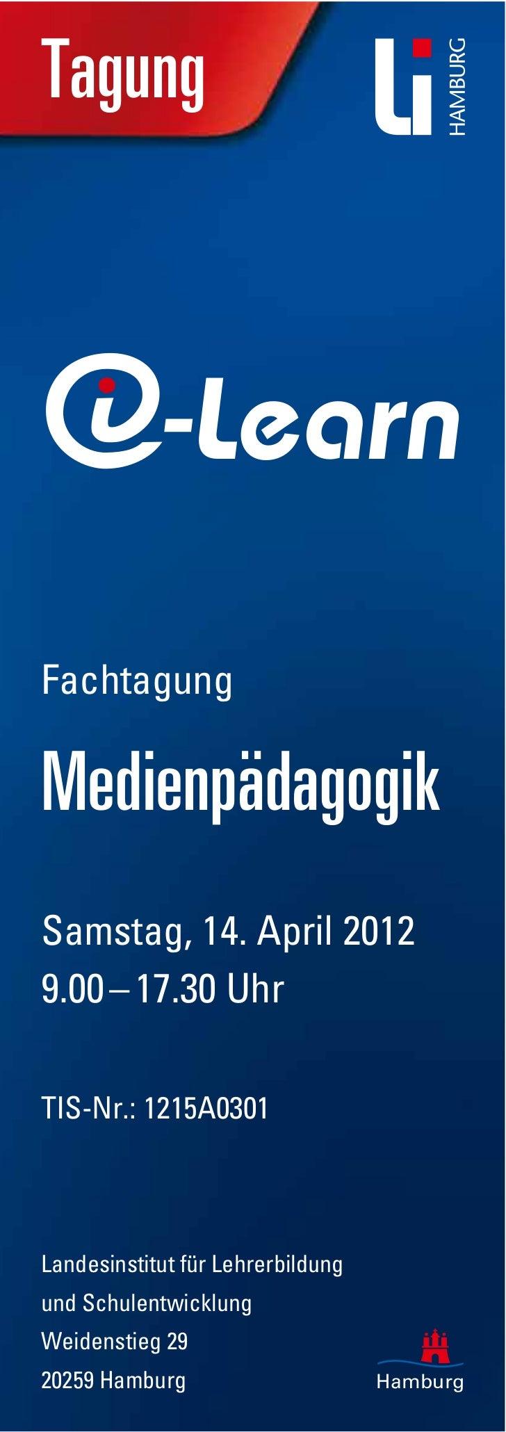 Tagung                 LearnFachtagungMedienpädagogikSamstag, 14. April 20129.00 – 17.30 UhrTIS-Nr.: 1215A0301Landesinstit...