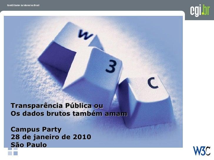"""Transparência Pública ou Os dados brutos também amam  Campus Party 28 de janeiro de 2010 São Paulo  """"Webstandards e usabil..."""