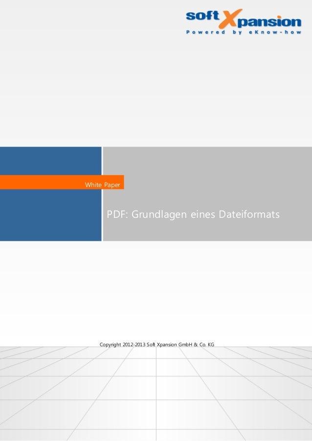 PDF: Grundlagen eines Dateiformats White Paper Copyright 2012-2013 Soft Xpansion GmbH & Co. KG