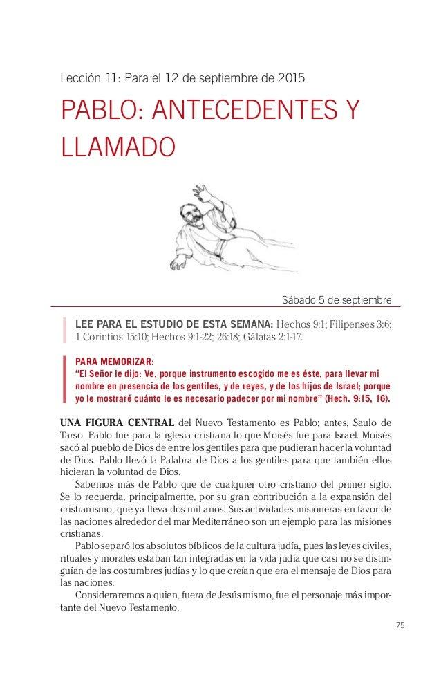 75 Lección 11: Para el 12 de septiembre de 2015 PABLO: ANTECEDENTES Y LLAMADO Sábado 5 de septiembre LEE PARA EL ESTUDIO D...