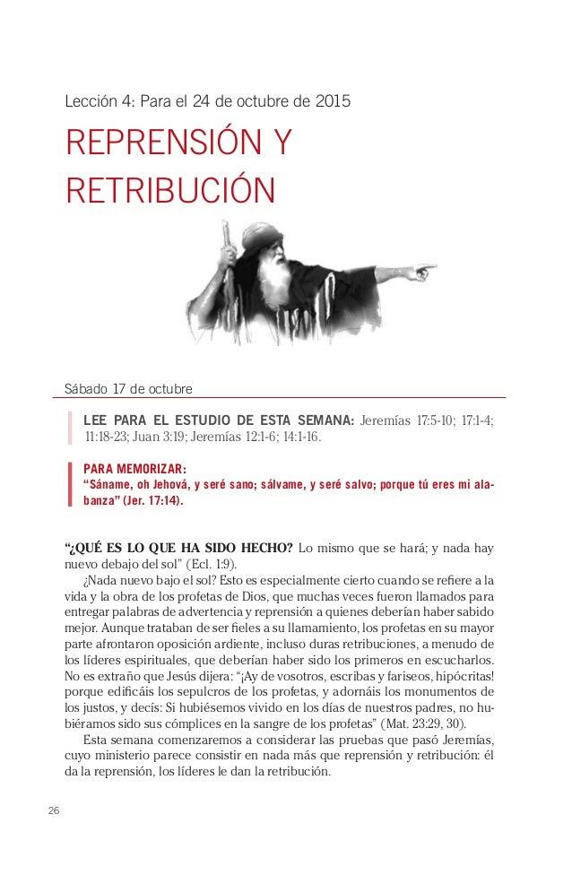 26 Lección 4: Para el 24 de octubre de 2015 REPRENSIÓN Y RETRIBUCIÓN Sábado 17 de octubre LEE PARA EL ESTUDIO DE ESTA SEMA...
