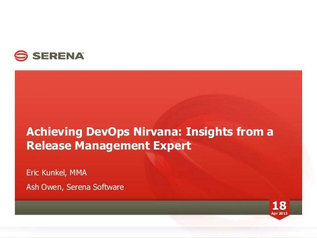 Achieving DevOps Nirvana: Insights from aRelease Management ExpertEric Kunkel, MMAAsh Owen, Serena Software18Apr 2013