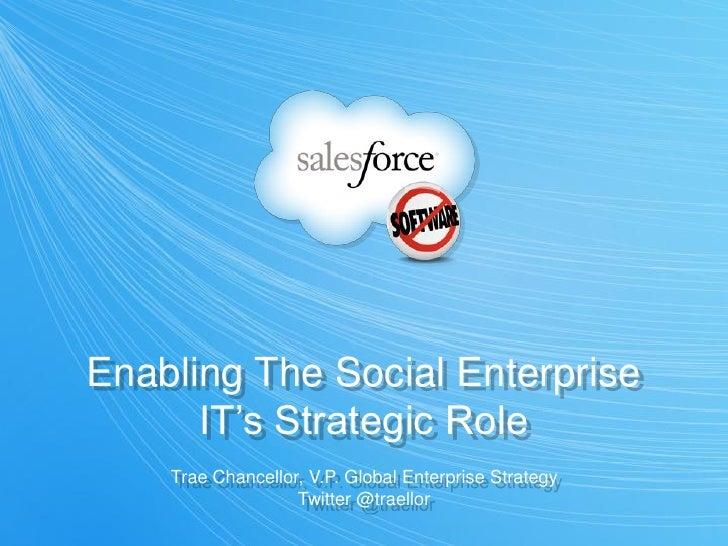 Enabling The Social Enterprise      IT's Strategic Role    Trae Chancellor, V.P. Global Enterprise Strategy               ...