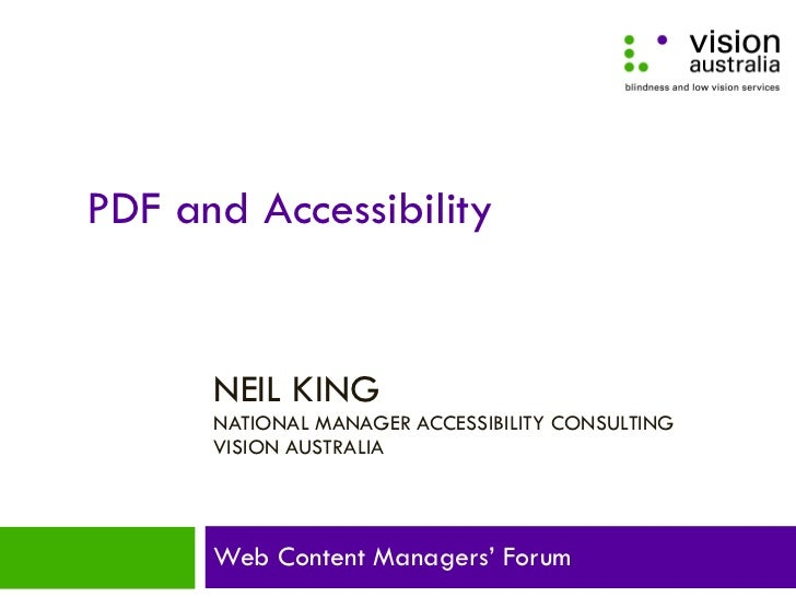 NEIL KING  NATIONAL MANAGER ACCESSIBILITY CONSULTING VISION AUSTRALIA Web Content Managers' Forum PDF and Accessibility