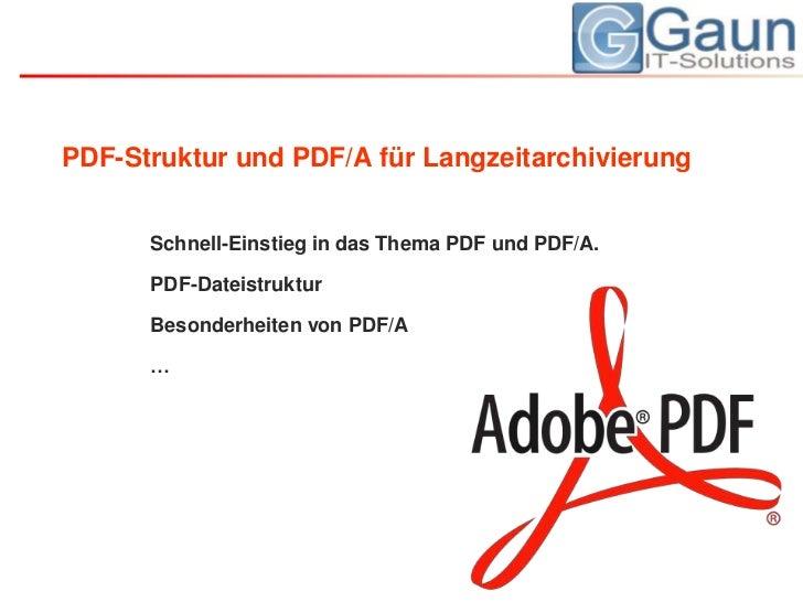 PDF-Struktur und PDF/A für Langzeitarchivierung<br />Schnell-Einstieg in das Thema PDF und PDF/A.<br />PDF-Dateistruktur <...