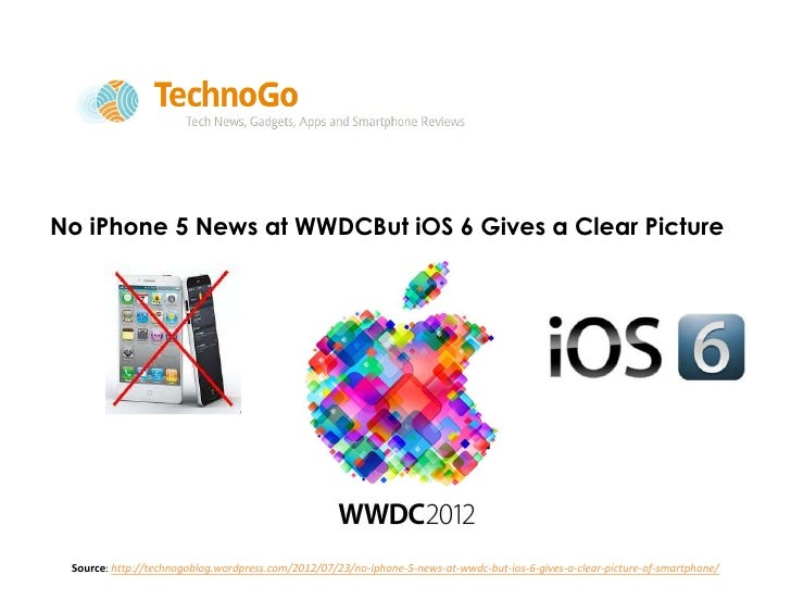 No iPhone 5 News at WWDCBut iOS 6 Gives a Clear Pictureof Smartphone Source: http://technogoblog.wordpress.com/2012/07/23/...
