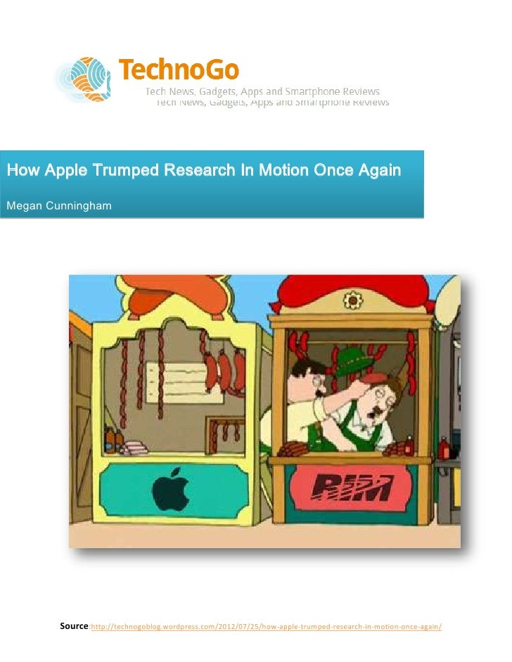 How Apple Trumped Research In Motion Once AgainMegan Cunningham        Source:http://technogoblog.wordpress.com/2012/07/25...
