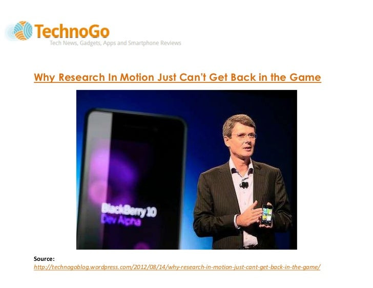 Why Research In Motion Just Can't Get Back in the GameSource:http://technogoblog.wordpress.com/2012/08/14/why-research-in-...