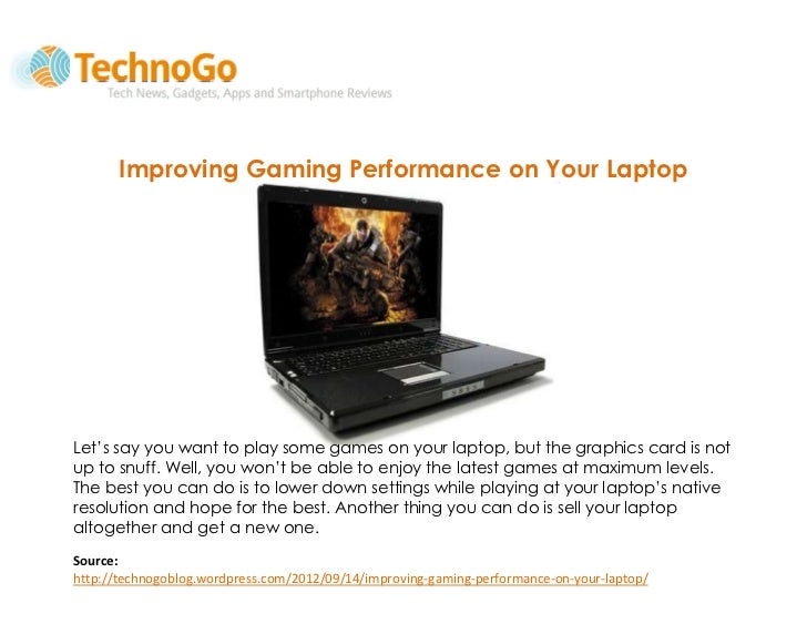 Improving Gaming Performance on Your LaptopLet's say you want to play some games on your laptop, but the graphics card is ...