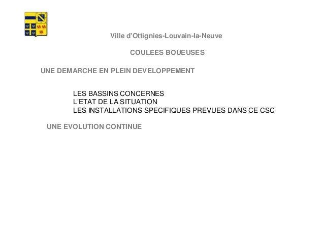 Ville d'Ottignies-Louvain-la-Neuve  COULEES BOUEUSES  UNE DEMARCHE EN PLEIN DEVELOPPEMENT  LES BASSINS CONCERNES  L'ETAT D...