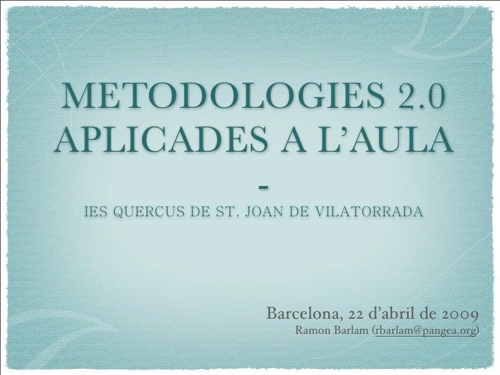 METODOLOGIES 2.0 APLICADES A L'AULA         -            Barcelona, 22 d'abril de 2009             Ramon Barlam (rbarlam@p...