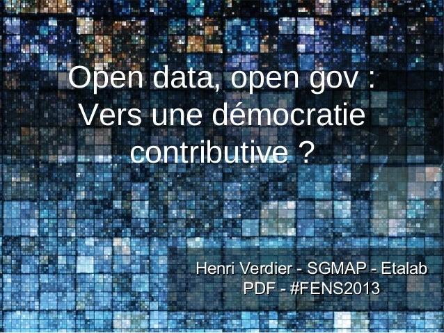 Open data, open gov :Vers une démocratiecontributive ?Henri Verdier - SGMAP - EtalabHenri Verdier - SGMAP - EtalabPDF - #F...