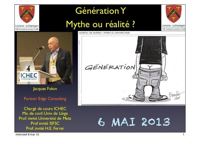 GénérationYMythe ou réalité ?Jacques FolonPartner Edge ConsultingChargé de cours ICHECMe. de conf. Univ. de LiègeProf. inv...