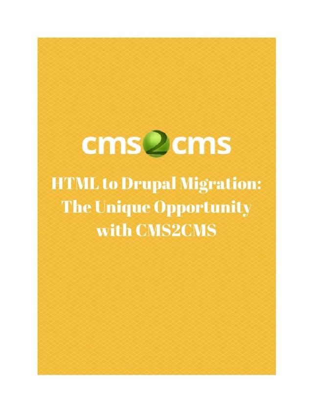 HTMLtoDrupalMigration:TheUniqueOpportunity withCMS2CMS Keywords:htmltodrupal,converthtmltodrupal,htmltodr...