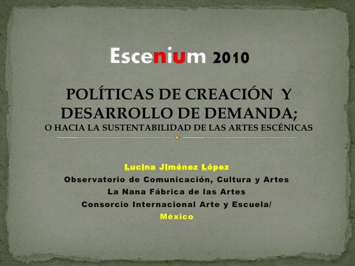POLÍTICAS DE CREACIÓN Y   DESARROLLO DE DEMANDA; O HACIA LA SUSTENTABILIDAD DE LAS ARTES ESCÉNICAS                   Lucin...