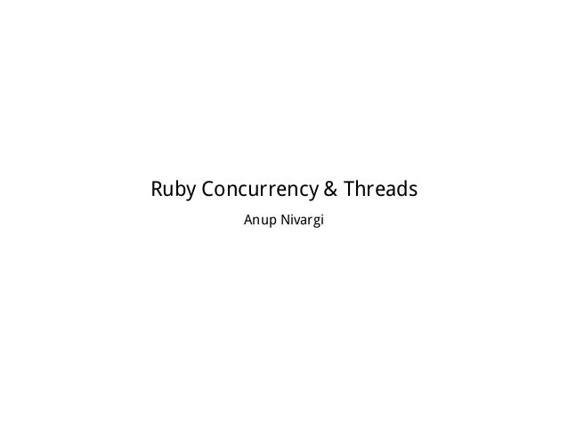 Ruby Concurrency & Threads Anup Nivargi