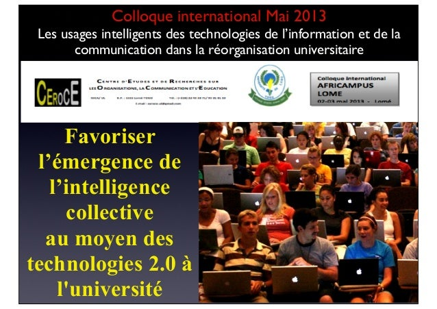 Favoriserl'émergence del'intelligencecollectiveau moyen destechnologies 2.0 àluniversitéColloque international Mai 2013Les...