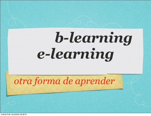 b-learning e-learning otra forma de aprender martes 9 de noviembre de 2010